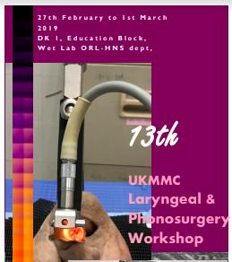 13TH UKMMC LARYNGEAL & PHONOSURGERY WORKSHOP 2019 @ Otorhinolaryngology Department , UKMMC | Batu 9 Cheras | Wilayah Persekutuan Kuala Lumpur | Malaysia