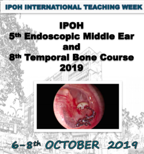 Ipoh 5th Endoscopic Middle Ear and 8th Temporal Bone Course 2019 @ Daycare Centre Auditorium, Hospital Raja Permaisuri Bainun | Ipoh | Negeri Perak | Malaysia